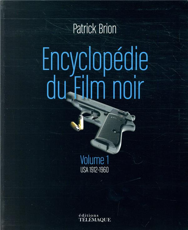- ENCYCLOPEDIE DU FILM NOIR - VOLUME 1 USA 1912 - 1960